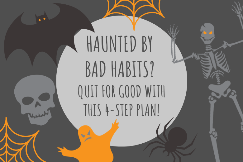 haunted by bad habits? Quit for good with this 4-step plan